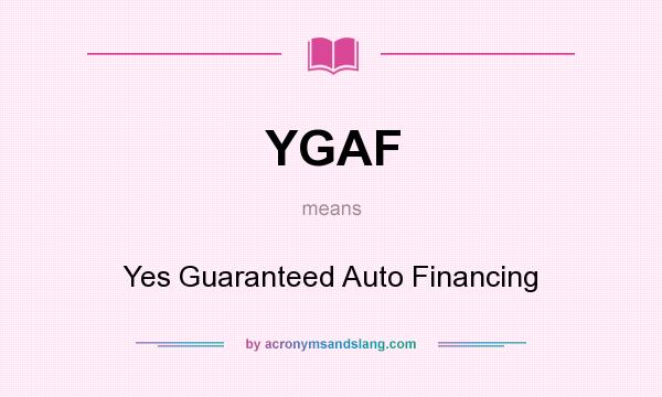 What does YGAF mean? It stands for Yes Guaranteed Auto Financing