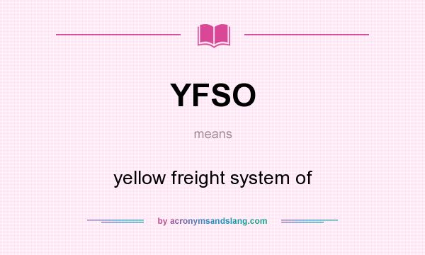What does YFSO mean? It stands for yellow freight system of