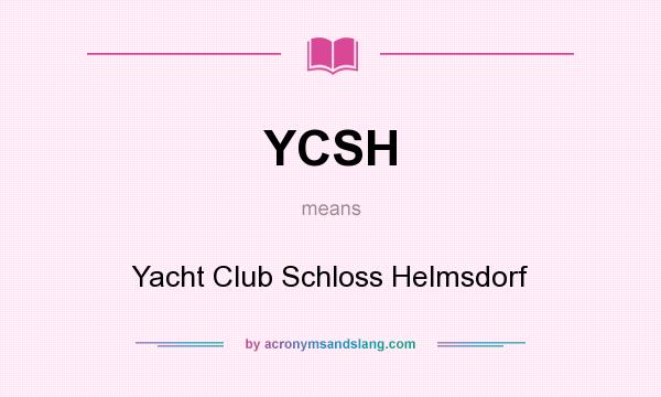 What does YCSH mean? It stands for Yacht Club Schloss Helmsdorf