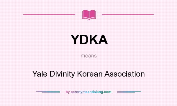 What does YDKA mean? It stands for Yale Divinity Korean Association