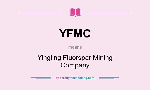 What does YFMC mean? It stands for Yingling Fluorspar Mining Company