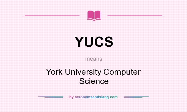 What does YUCS mean? It stands for York University Computer Science
