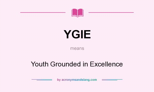 What does YGIE mean? It stands for Youth Grounded in Excellence