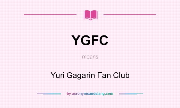 What does YGFC mean? It stands for Yuri Gagarin Fan Club