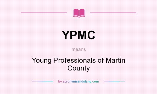 What does YPMC mean? It stands for Young Professionals of Martin County