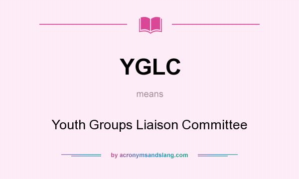 What does YGLC mean? It stands for Youth Groups Liaison Committee