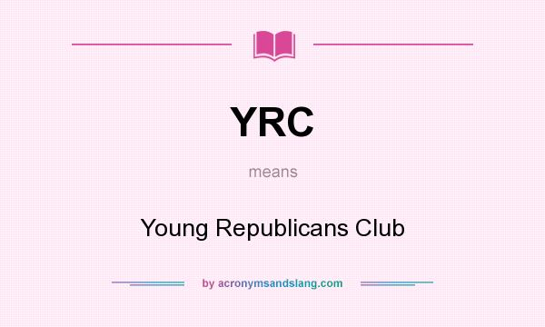 What does YRC mean? It stands for Young Republicans Club