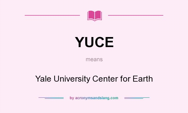 What does YUCE mean? It stands for Yale University Center for Earth