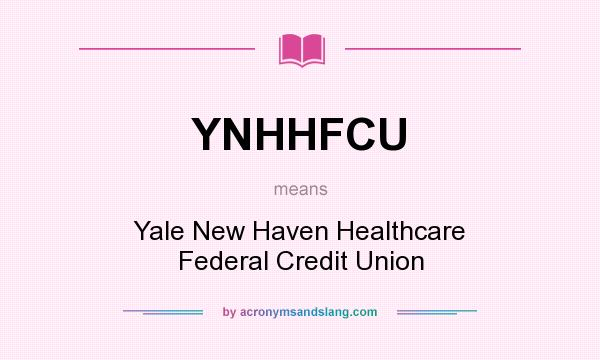 What does YNHHFCU mean? It stands for Yale New Haven Healthcare Federal Credit Union