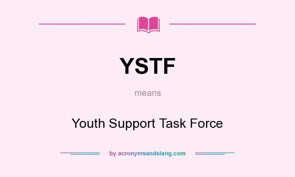 What does YSTF mean? It stands for Youth Support Task Force