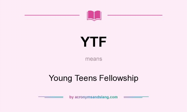 What does YTF mean? It stands for Young Teens Fellowship