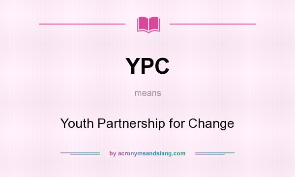What does YPC mean? It stands for Youth Partnership for Change