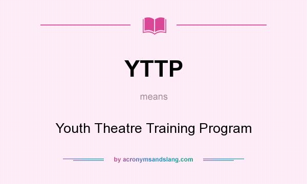 What does YTTP mean? It stands for Youth Theatre Training Program