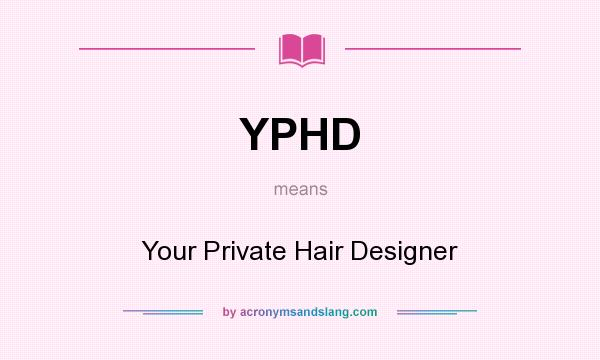 What does YPHD mean? It stands for Your Private Hair Designer