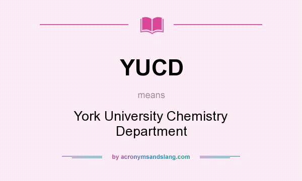 What does YUCD mean? It stands for York University Chemistry Department