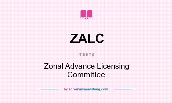 What does ZALC mean? It stands for Zonal Advance Licensing Committee
