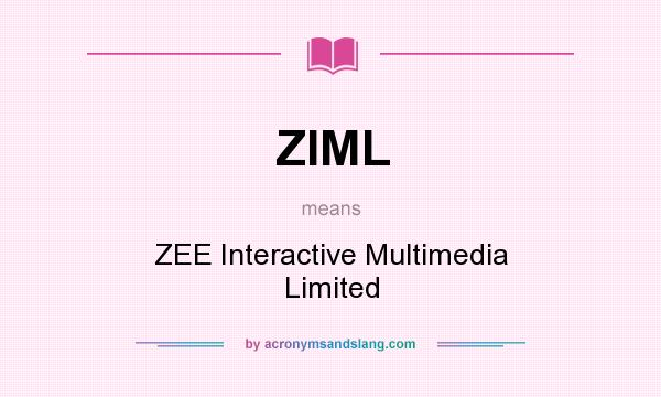 What does ZIML mean? It stands for ZEE Interactive Multimedia Limited