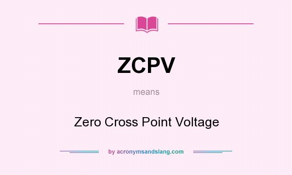 What does ZCPV mean? It stands for Zero Cross Point Voltage