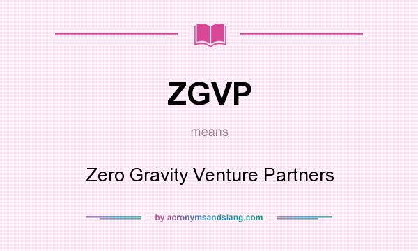 What does ZGVP mean? It stands for Zero Gravity Venture Partners