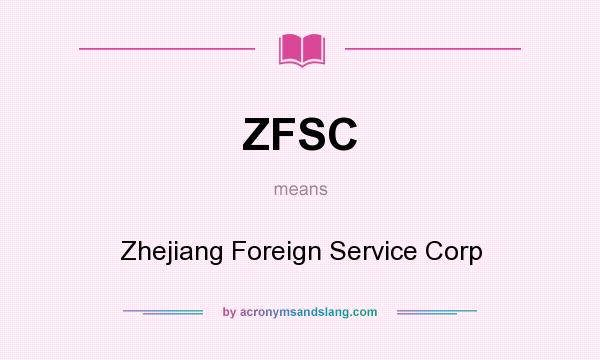 What does ZFSC mean? It stands for Zhejiang Foreign Service Corp