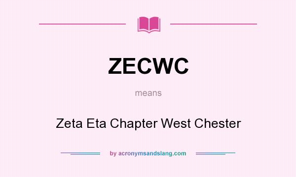 What does ZECWC mean? It stands for Zeta Eta Chapter West Chester