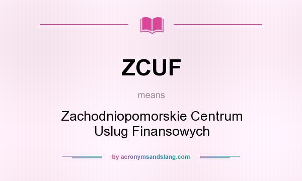 What does ZCUF mean? It stands for Zachodniopomorskie Centrum Uslug Finansowych