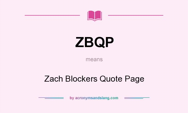 What does ZBQP mean? It stands for Zach Blockers Quote Page