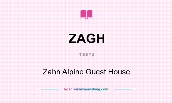 What does ZAGH mean? It stands for Zahn Alpine Guest House