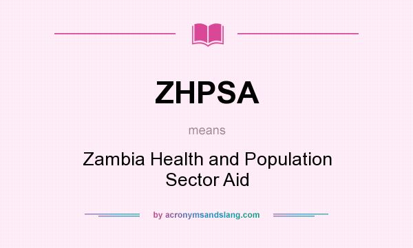 What does ZHPSA mean? It stands for Zambia Health and Population Sector Aid