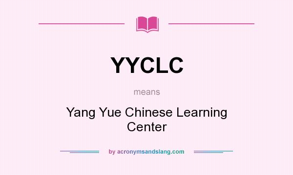 What does YYCLC mean? It stands for Yang Yue Chinese Learning Center