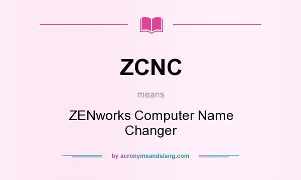 What does ZCNC mean? It stands for ZENworks Computer Name Changer