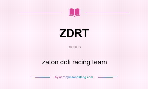 What does ZDRT mean? It stands for zaton doli racing team