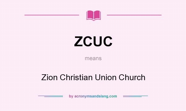 What does ZCUC mean? It stands for Zion Christian Union Church