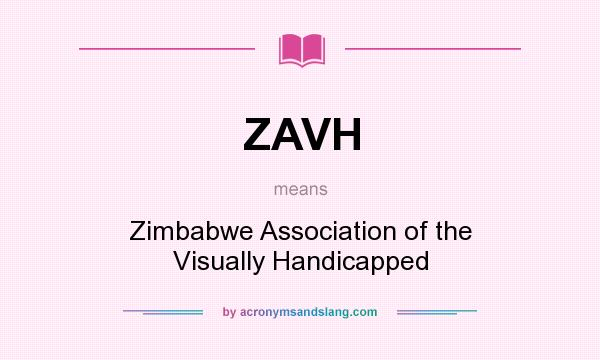 What does ZAVH mean? It stands for Zimbabwe Association of the Visually Handicapped