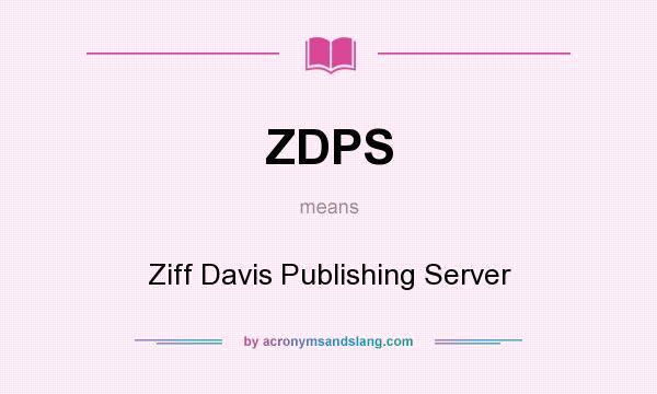 What does ZDPS mean? It stands for Ziff Davis Publishing Server