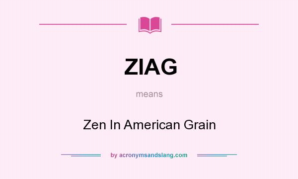 What does ZIAG mean? It stands for Zen In American Grain