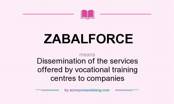 What does ZABALFORCE mean? It stands for Dissemination of the services offered by vocational training centres to companies