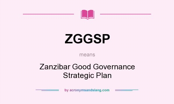 What does ZGGSP mean? It stands for Zanzibar Good Governance Strategic Plan