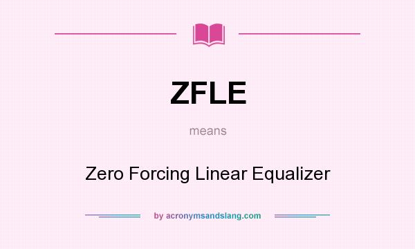 What does ZFLE mean? It stands for Zero Forcing Linear Equalizer