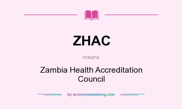 What does ZHAC mean? It stands for Zambia Health Accreditation Council