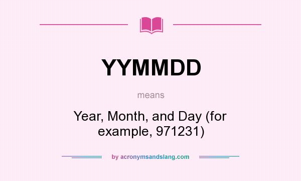 What does YYMMDD mean? It stands for Year, Month, and Day (for example, 971231)