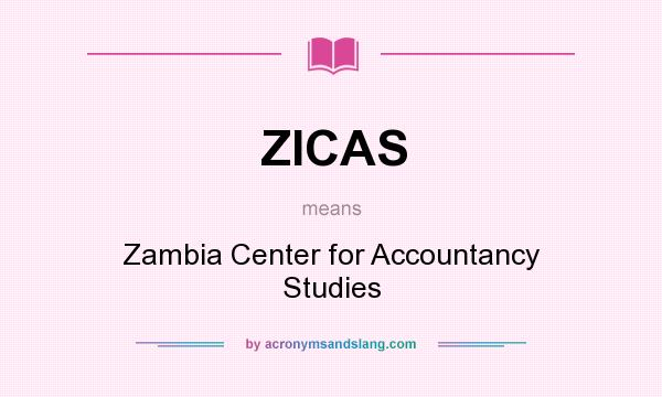 What does ZICAS mean? It stands for Zambia Center for Accountancy Studies
