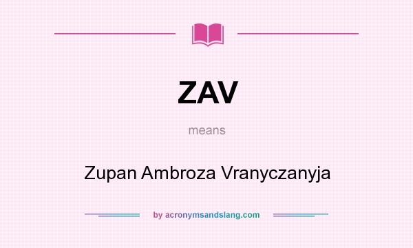 What does ZAV mean? It stands for Zupan Ambroza Vranyczanyja