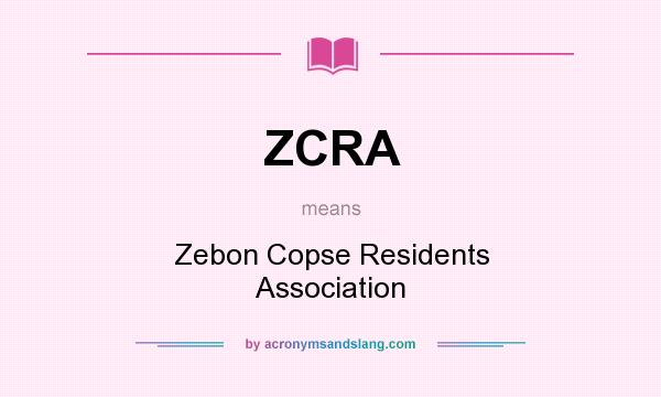 What does ZCRA mean? It stands for Zebon Copse Residents Association