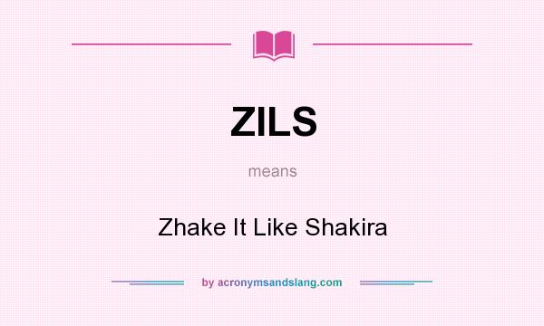 What does ZILS mean? It stands for Zhake It Like Shakira