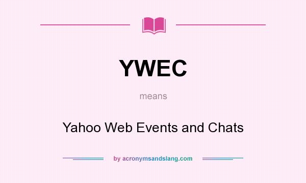 What does YWEC mean? It stands for Yahoo Web Events and Chats