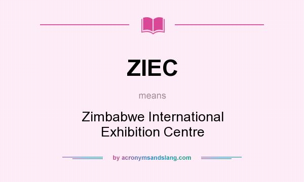 What does ZIEC mean? It stands for Zimbabwe International Exhibition Centre