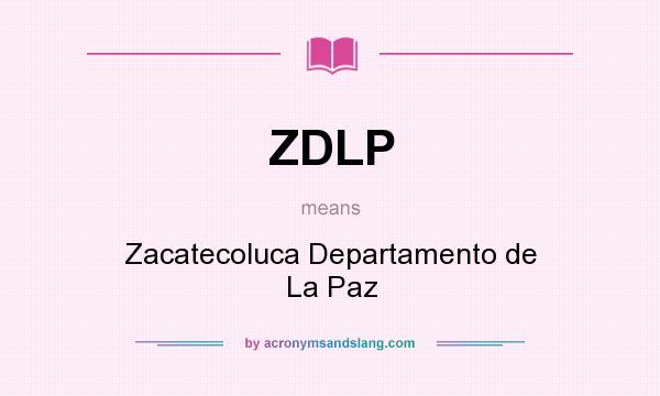 What does ZDLP mean? It stands for Zacatecoluca Departamento de La Paz