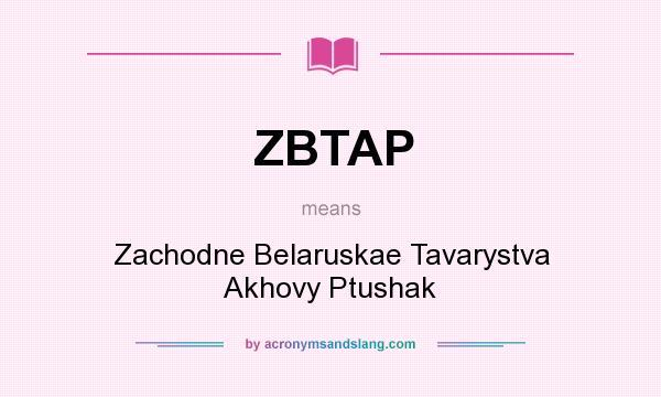 What does ZBTAP mean? It stands for Zachodne Belaruskae Tavarystva Akhovy Ptushak