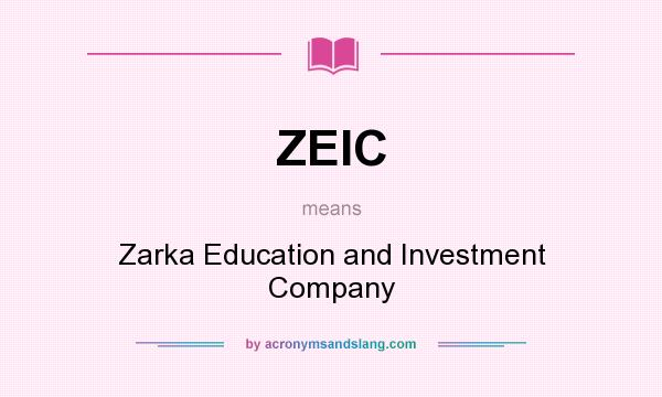 What does ZEIC mean? It stands for Zarka Education and Investment Company